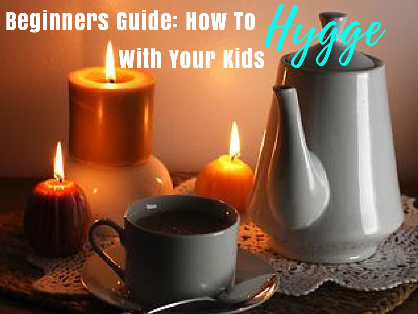 Beginners Guide How To Hygge With Your Kids